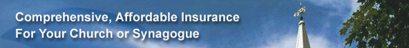 Comprehensive, affordable insurance for your church or synagogue